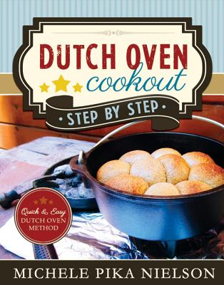 Dutch Oven Cookout, Step-by-Step By Nielson, Michele Pika
